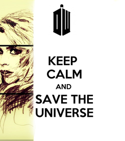 Poster: KEEP  CALM  AND  SAVE THE  UNIVERSE