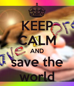 Poster: KEEP CALM AND save the world