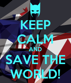 Poster: KEEP CALM AND SAVE THE WORLD!