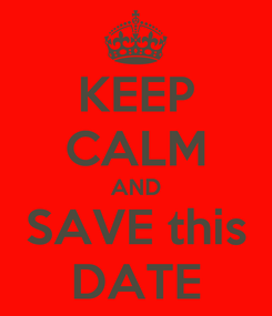 Poster: KEEP CALM AND SAVE this DATE