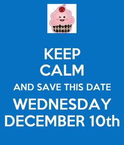 Poster: KEEP CALM AND SAVE THIS DATE WEDNESDAY DECEMBER 10th