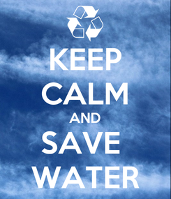 Poster: KEEP CALM AND SAVE  WATER