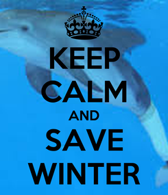 Poster: KEEP CALM AND SAVE WINTER