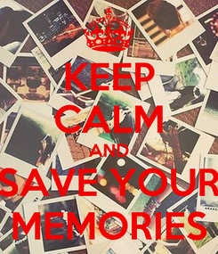 Poster: KEEP CALM AND SAVE YOUR MEMORIES