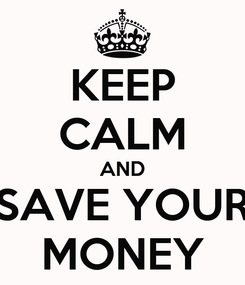 Poster: KEEP CALM AND SAVE YOUR MONEY