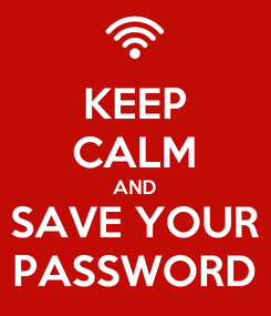 Poster: KEEP CALM AND SAVE YOUR PASSWORD