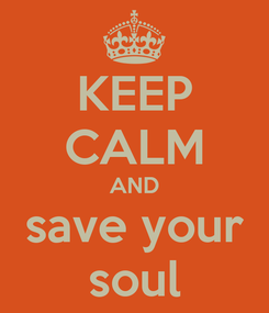Poster: KEEP CALM AND save your soul