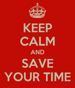 Poster: KEEP CALM AND SAVE YOUR TIME