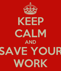 Poster: KEEP CALM AND SAVE YOUR WORK