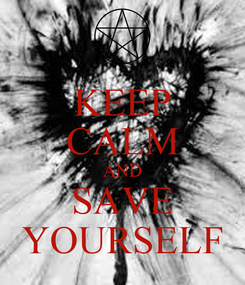 Poster: KEEP CALM AND SAVE YOURSELF