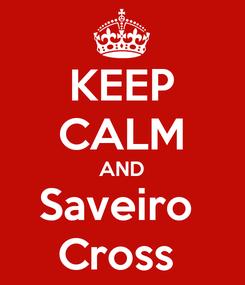 Poster: KEEP CALM AND Saveiro  Cross