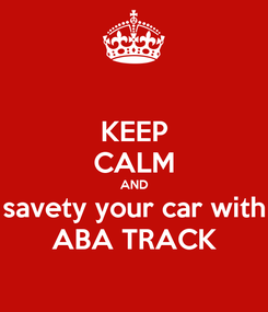 Poster: KEEP CALM AND savety your car with ABA TRACK