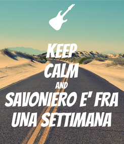 Poster: KEEP CALM AND SAVONIERO E' FRA UNA SETTIMANA