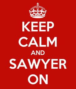 Poster: KEEP CALM AND SAWYER ON