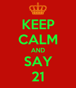 Poster: KEEP CALM AND SAY 21