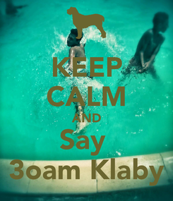 Poster: KEEP CALM AND Say  3oam Klaby