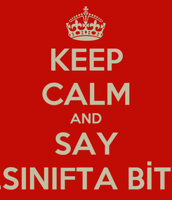 Poster: KEEP CALM AND SAY 3.SINIFTA BİTTİ