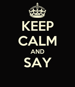 Poster: KEEP CALM AND SAY