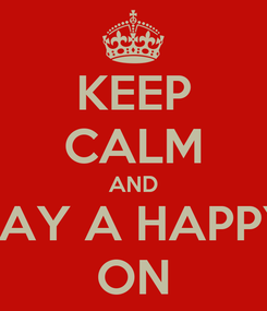 Poster: KEEP CALM AND SAY A HAPPY ON