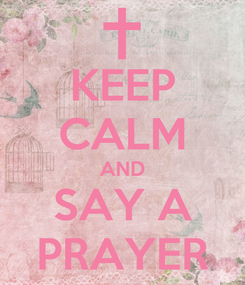 Poster: KEEP CALM AND SAY A PRAYER