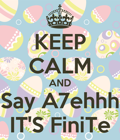 Poster: KEEP CALM AND Say A7ehhh IT'S FiniTe