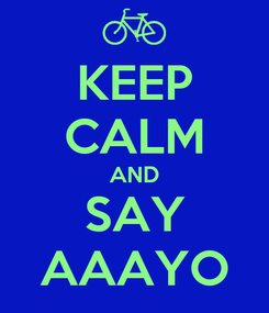 Poster: KEEP CALM AND SAY AAAYO