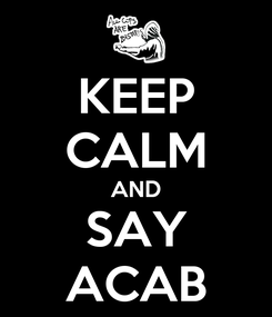 Poster: KEEP CALM AND SAY ACAB