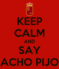 """Poster: KEEP CALM AND SAY """"ACHO PIJO"""""""