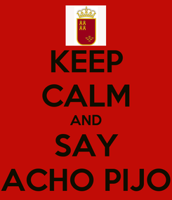 Poster: KEEP CALM AND SAY ACHO PIJO