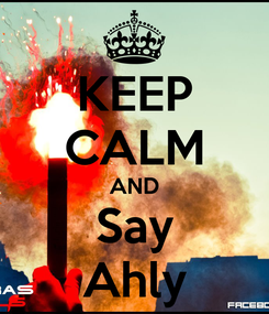 Poster: KEEP CALM AND Say Ahly