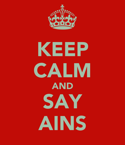 Poster: KEEP CALM AND SAY AINS