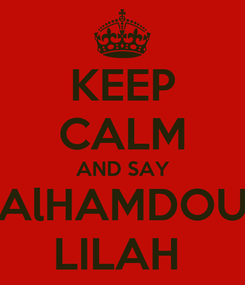 Poster: KEEP CALM AND SAY AlHAMDOU LILAH
