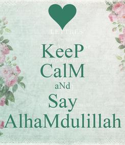 Poster: KeeP CalM aNd Say AlhaMdulillah