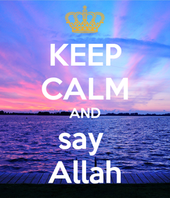 Poster: KEEP CALM AND say  Allah
