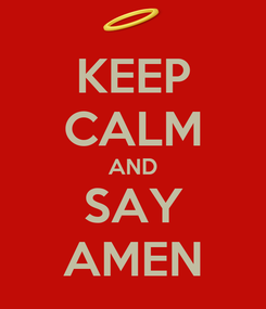 Poster: KEEP CALM AND SAY AMEN
