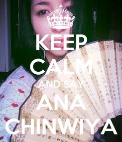 Poster: KEEP CALM AND SAY ANA CHINWIYA