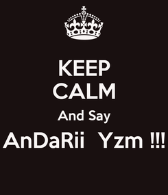 Poster: KEEP CALM And Say AnDaRii  Yzm !!!