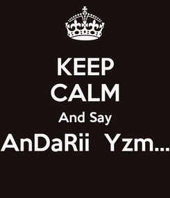 Poster: KEEP CALM And Say AnDaRii  Yzm...