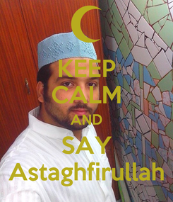 Poster: KEEP CALM AND SAY Astaghfirullah