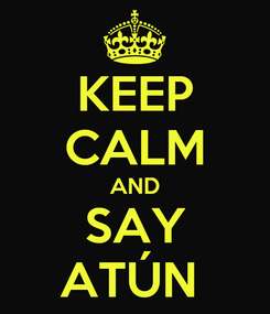 Poster: KEEP CALM AND SAY ATÚN