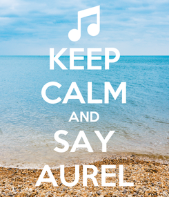 Poster: KEEP CALM AND SAY AUREL