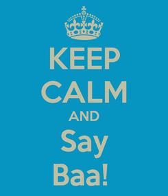 Poster: KEEP CALM AND Say Baa!