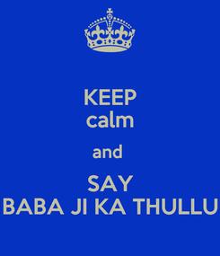 Poster: KEEP calm and  SAY BABA JI KA THULLU