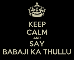Poster: KEEP CALM AND SAY BABAJI KA THULLU