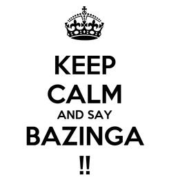 Poster: KEEP CALM AND SAY BAZINGA !!