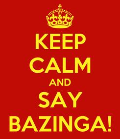Poster: KEEP CALM AND SAY BAZINGA!