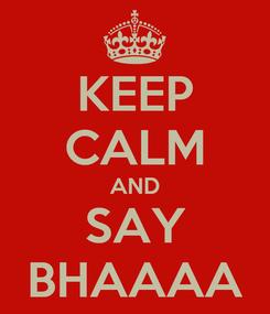 Poster: KEEP CALM AND SAY BHAAAA