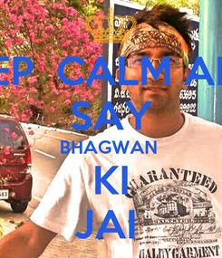 Poster: KEEP  CALM AND  SAY BHAGWAN  KI JAI