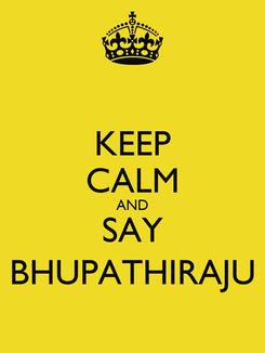 Poster: KEEP CALM AND SAY BHUPATHIRAJU