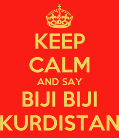 Poster: KEEP CALM AND SAY BIJI BIJI KURDISTAN